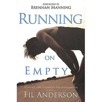 Running on Empty - Contemplative Spirituality for Overachievers by Fil