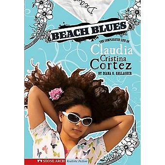 Beach Blues - The Complicated Life of Claudia Cristina Cortez by Diana