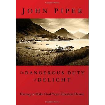 Dangerous Duty of Delight - The Glorified God and the Satisfied Soul (