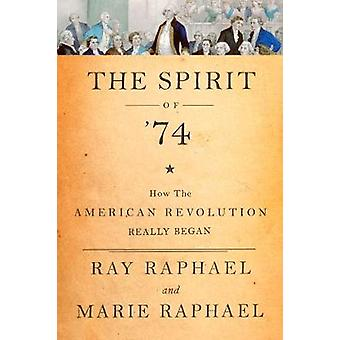 The Spirit of '74 - How the American Revolution Really Began by Ray Ra