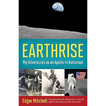 Earthrise - My Adventures as an Apollo 14 Astronaut by Edgar Mitchell