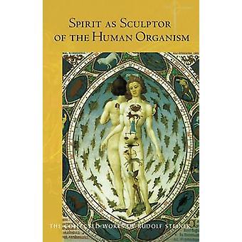 Spirit as Sculptor of the Human Organism by Rudolf Steiner - M. Barto