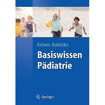 Basiswissen Padiatrie by Carolin Kroner - Berthold Koletzko - 9783540