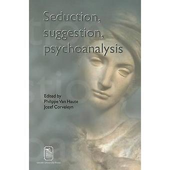 Seduction - Suggestion - Psychoanalysis by Philippe van Haute - Jozef