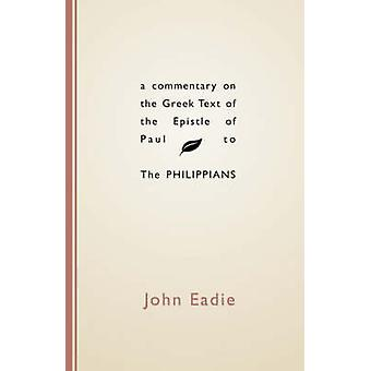 Commentary on the Greek Text of the Epistle of Paul to the Philippians by Eadie & John