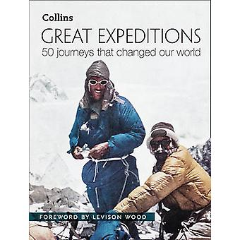 Great Expeditions by Levison Wood & Mark Steward & Alan Greenwood