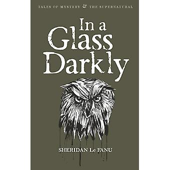 In A Glass Darkly (Tales of Mystery & The Supernatural) (Paperback) by Le Fanu Sheridan Davies David Stuart Davies David Stuart