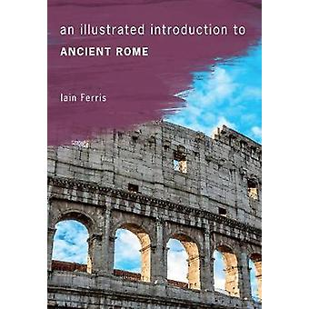 An Illustrated Introduction to Ancient Rome by Iain Ferris