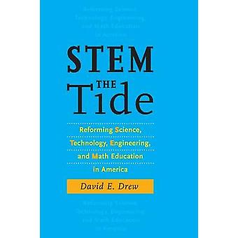 Stem the Tide Reforming Science Technology Engineering and Math Education in America by Drew & David E.