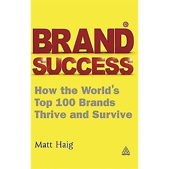 Brand Success  How the Worlds Top 100 Brands Thrive and Survive by Matt Haig