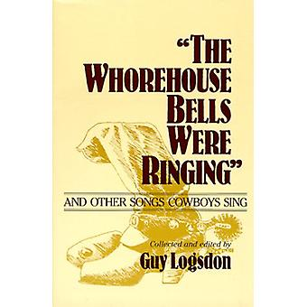 The Whorehouse Bells Were Ringing and Other Songs Cowboys Sing by Guy