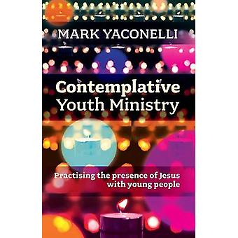 Contemplative Youth Ministry - Practising the Presence of Jesus with Y