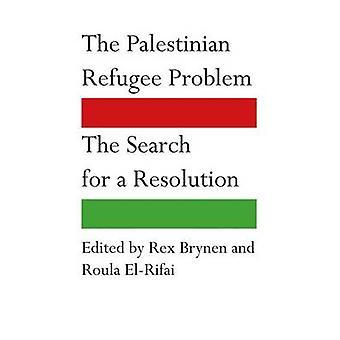 Das palästinensische Flüchtlingsproblem - die Suche nach einer Auflösung von Rex B