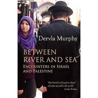 Between River and Sea - Encounters in Israel and Palestine by Dervla M