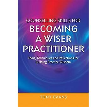 Counselling Skills for Becoming a Wiser Practitioner - Tools - Techniq