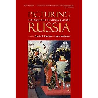 Picturing Russia - Explorations in Visual Culture by Valerie A. Kivels