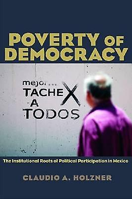 Poverty of Democracy - The Institutional Roots of Political Participat