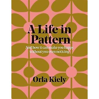 A Life in Pattern - And how it can make you happy without even noticin