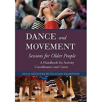 Dance and Movement Sessions for Older People - A Handbook for Activity