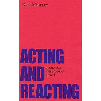 Agindo e reagindo - ferramentas para o ator moderno por Nick Moseley - 978