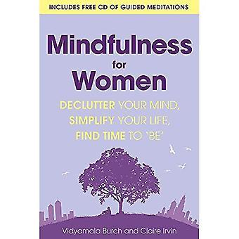 Mindfulness för kvinnor: Declutter ditt sinne, förenkla ditt liv, hitta tid att 'vara'