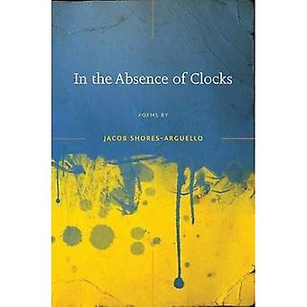 In the Absence of Clocks (Crab Orchard Series in Poetry - Open Competition Award)