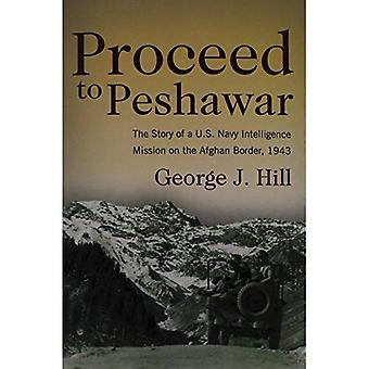 Proceed to Peshawar: The Story of a U.S. Navy Intelligence Mission on the Afghan Border, 1943