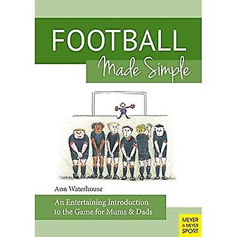 Football Made Simple: An Entertaining Introduction to the Game for Bemused Supporters