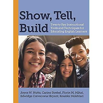 Show, Tell, Build: Twenty Key Instructional Tools and� Techniques for Educating English Learners