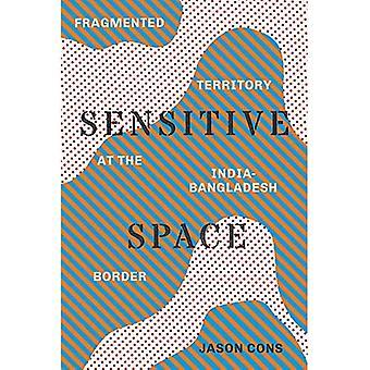 Sensitive Space: Fragmented Territory at the India-Bangladesh Border (Global South Asia)