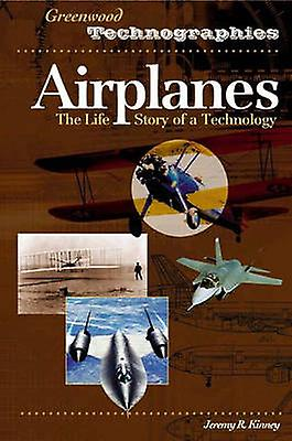 Airplanes The Life Story of a Technology by Kinney & Jeremy R.