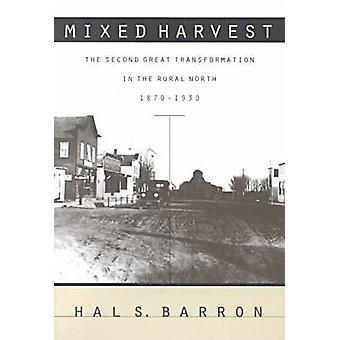 Mixed Harvest The Second Great Transformation in the Rural North 18701930 by Barron & Hal S.