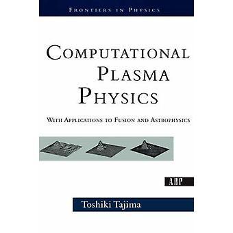 Rechnerische Plasmaphysik mit Anwendungen zur Fusion und Astrophysik von Tajima & Toshi