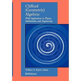 Géométrique algèbres de Clifford avec applications à la physique mathématiques et génie par Baylis & Guillaume