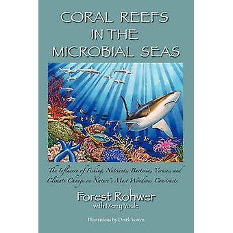 Coral Reefs in the Microbial Seas by Rohwer & Forest