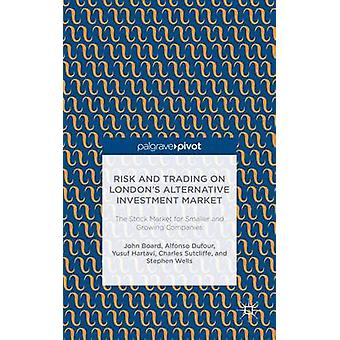 Risk and Trading on Londons Alternative Investment Market The Stock Market for Smaller and Growing Companies by Board & John