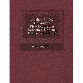 Archiv Fur Die Gesammte Physiologie Des Menschen Und Der Thiere Volume 35 by Anonymous