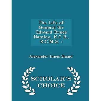 Das Leben von General Sir Edward Bruce Hamley K.C B. K.C.M.G   Gelehrte Wahl Edition von Shand & Alexander Innes