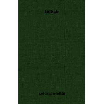 Lothair by Earl of Beaconfield & Of Beaconfield