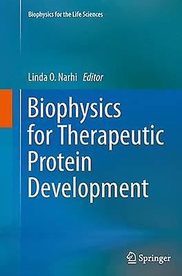 Biophysics for Therapeutic Prougeein Development by Narhi & Linda O.
