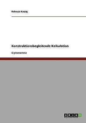 Konstruktionsbegleitende Kalkulation by Kutzig & Rebecca