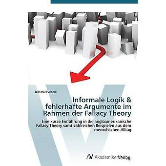Informale Logik  Fehlerhafte Argumente Im Rahmen Der Fallacy Theory by Halbedl Dietmar