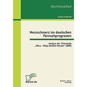 Herzschmerz Im Deutschen Fernsehprogramm analyser Der Telenovela Alisa Folge Deinem Herzen Zdf par Schmidt & Carina