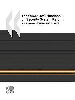 The OECD DAC Handbook on Security System Reform  Supporting Security and Justice by OECD Publishing