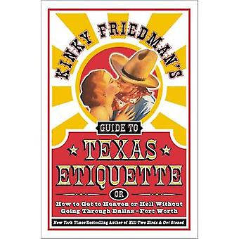 Kinky Friedman's Guide to Texas Etiquette - Or How to Get to Heaven or