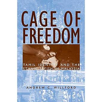 Cage of Freedom - Tamil Identity and the Ethnic Fetish in Malaysia by