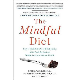 The Mindful Diet - How to Transform Your Relationship with Food for La