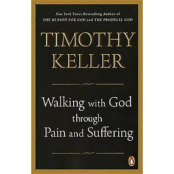 Walking with God Through Pain and Suffering by Timothy J Keller - 978