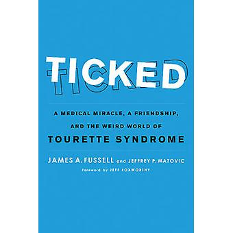 Ticked - A Medical Miracle - a Friendship - and the Weird World of Tou