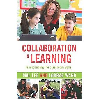 Collaboration in Learning - Transcending the classroom walls by Mal Le